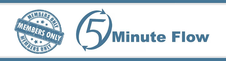5 Minute Flow Member's Video Gallery